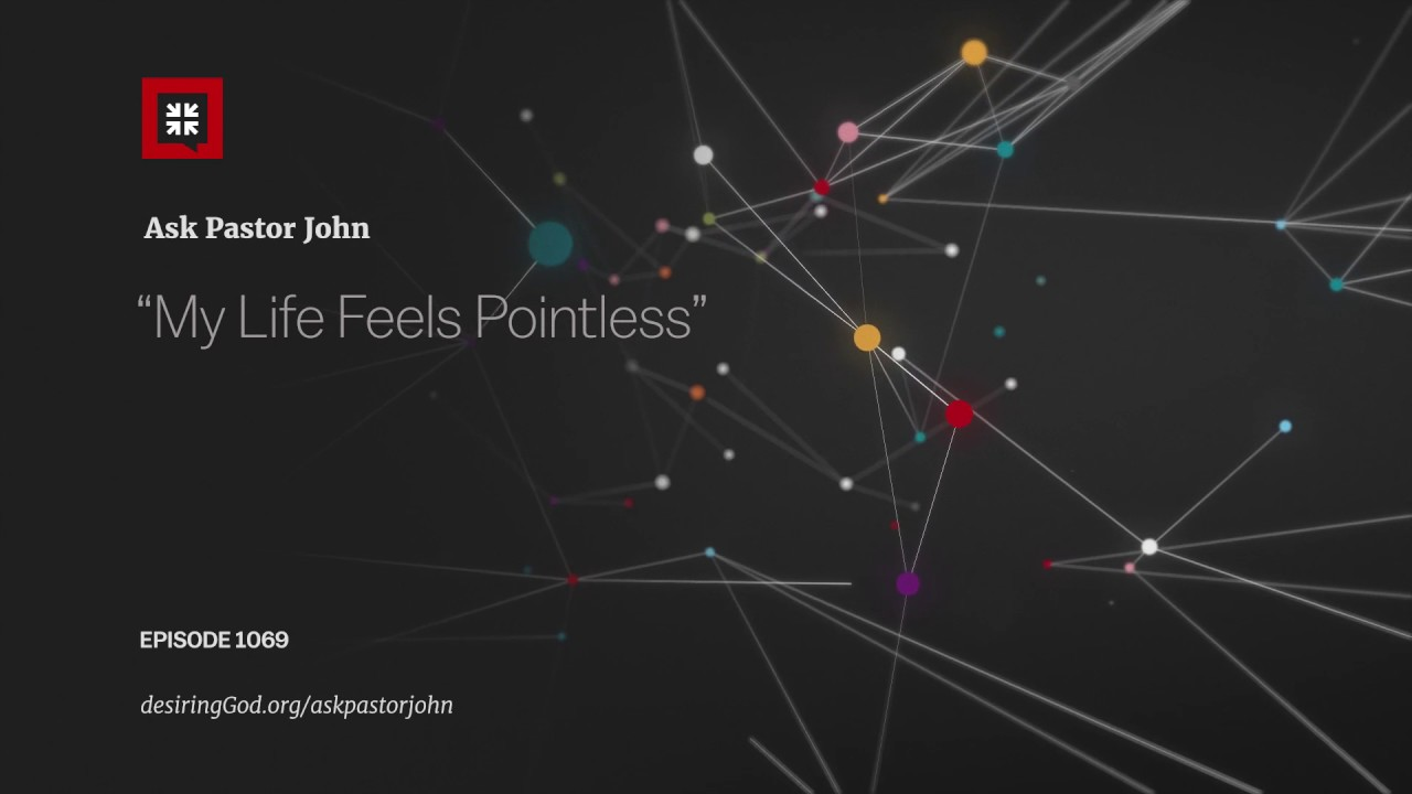 """My Life Feels Pointless"" // Ask Pastor John"