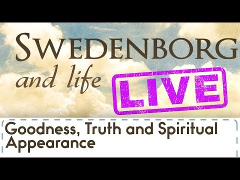 Swedenborg and Life Live: Goodness, Truth and Spiritual Appearance