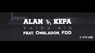 Repeat youtube video 05. ALAN & KEPA - Vorba Aia feat. Ombladon, FDD (Videoclip Oficial)