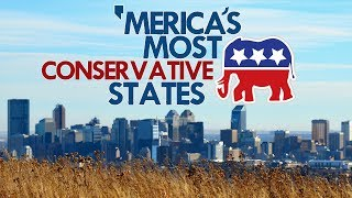 The 10 MOST CONSERVATIVE STATES in AMERICA