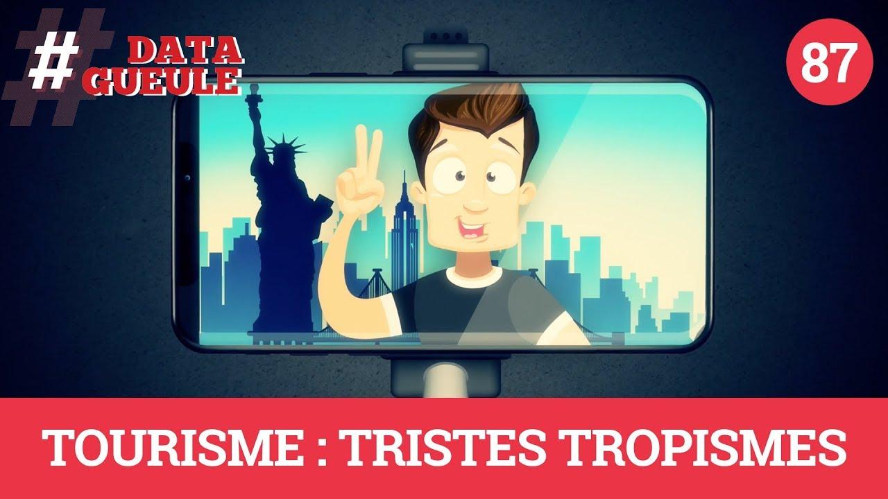 Tourisme : Tristes tropismes - #DATAGUEULE 87