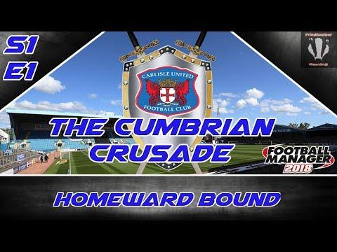 FM18 - Carlisle United - The Cumbrian Crusade- EP1 - Football Manager 2018