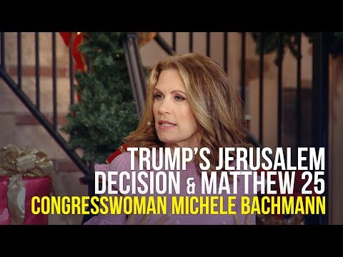 Trump's Jerusalem Decision and Matthew 25 - Congresswoman Michele Bachmann