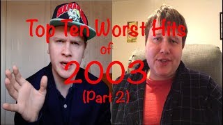 Top 10 Worst Hit Songs of 2003 (Part 2) (ft. Cicabeot1)