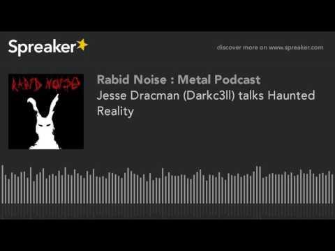 Jesse Dracman (Darkc3ll) talks Haunted Reality
