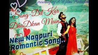 NEW 2018 ROMANTIC NAGPURI SONG- DIL KAR DHADKAN MAIN....