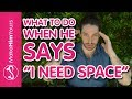 What To Do When He Says He Needs Space | 4 Things You MUST Know When A Guy Asks For Space