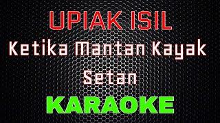 Upiak Isil Ketika Mantan Kayak Setan Karaoke Lal