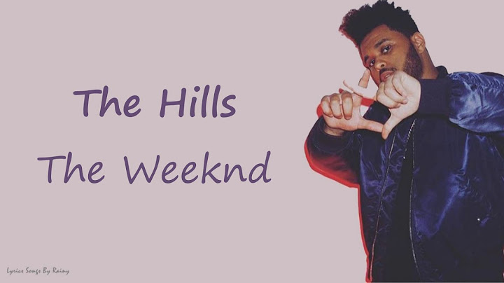 the weeknd  the hills  lyrics songs