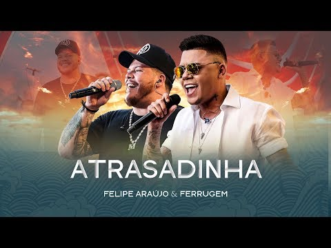 Felipe Ara煤jo & Ferrugem - Atrasadinha - #PorInteiro