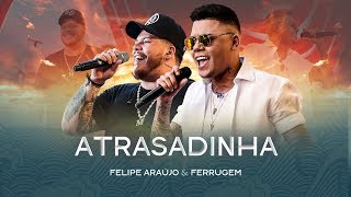 Felipe Araújo & Ferrugem - Atrasadinha thumbnail