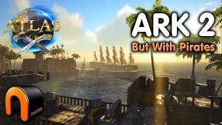 ATLAS Preview - ARK 2 But With Pirates