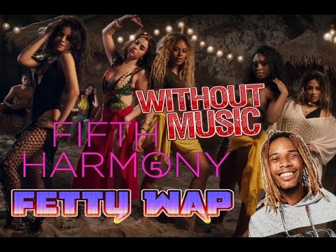Fifth Harmony & Fetty Wap - Without Music - All In My Head (Flex)