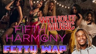 Fifth Harmony & Fetty Wap - Without Music - All In My Head (Flex)