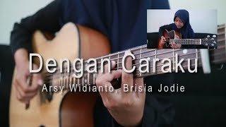 Download Lagu Arsy Widianto, Brisia Jodie - Dengan Caraku [fingerstyle cover] Mp3