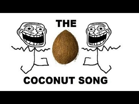 The Coconut Song But every time he says Coconut it gets Faster