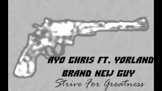 Ayo Chris ft. Yorland - Brand New Guy