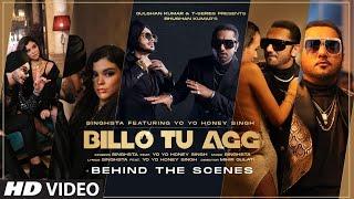 Billo Tu Agg  - Behind the Scenes   Singhsta Feat. Yo Yo Honey Singh   Bhushan Kumar   Mihir Gulati