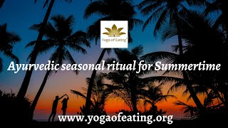 Ayurvedic Seasonal Rituals for Summertime!