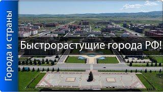 Самые быстрорастущие города России!! ТОП 10!