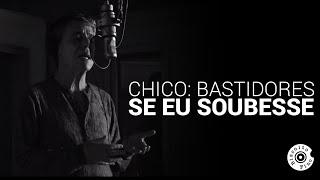 """Chico: Bastidores - """"Se Eu Soubesse"""" (HD)"""