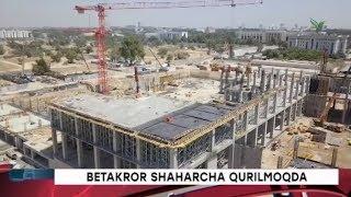 """Yangi Davr   """"Tashkent city"""" qurilish jarayonidan lavha [28.07.2018]"""