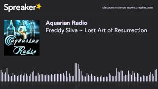 Freddy Silva ~ Lost Art of Resurrection