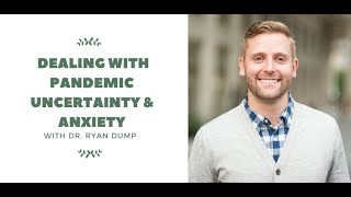 Dr. Ryan Dump and Dr. Felty Discuss COVID19 Anxiety & Uncertainty