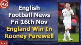 England Win In Rooney's Farewell - Friday 16th November - PLZ English Football News