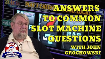 Answers to Common Slot Machine Questions with Syndicated Gambling Writer John Grochowski