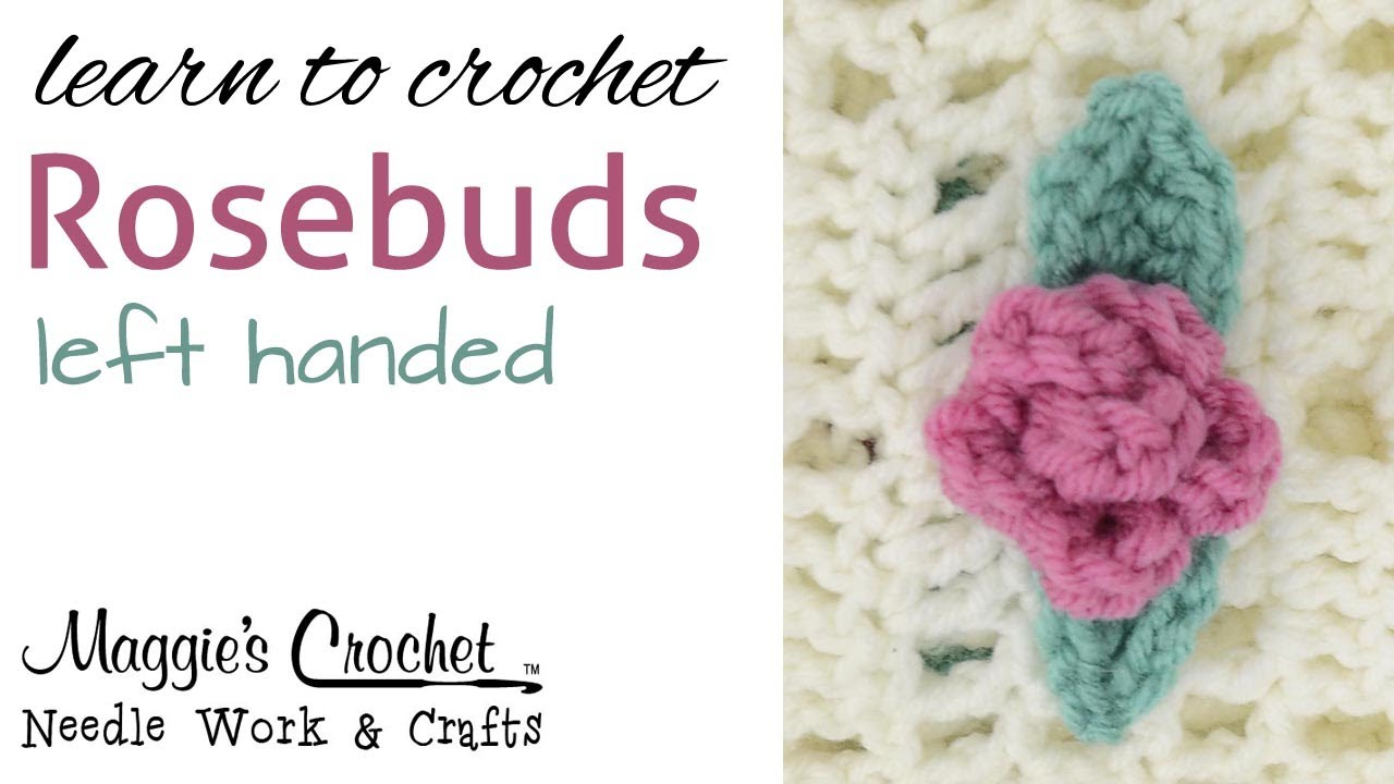 Beginner Left Handed Crochet Patterns : Crochet Beginner Lesson Learn How to: Crochet Rosebuds ...