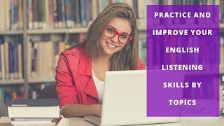 Practice And Improve Your English Listening Skills By Topics - Learn English Via Listening