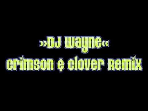 DJ Wayne -  Crimson & Clover Remix