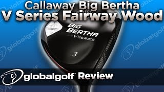 Callaway Big Bertha V Series Fairway Wood - GlobalGolf Review