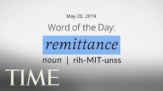 Word Of The Day: REMITTANCE | Merriam-Webster Word Of The Day | TIME