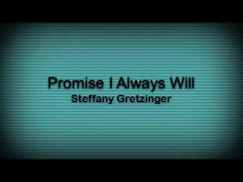 """Promise I Always Will"" Steffany Gretzinger"