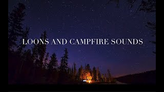 1 Hour Loon Calls With Campfire Sound - Loon Calls For Relaxing; *NO MUSIC*