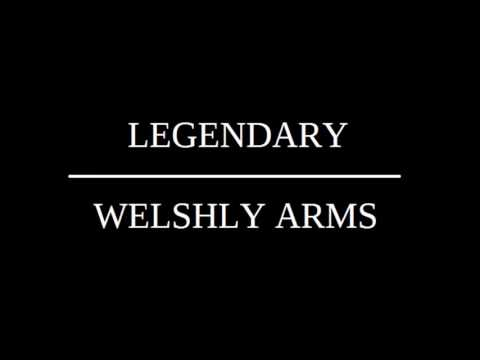 WELSHLY ARMS LEGENDARY LYRICS