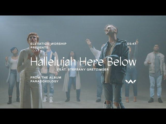 Hallelujah Here Below (Paradoxology) (feat. Steffany Gretzinger)   Music Video   Elevation Worship