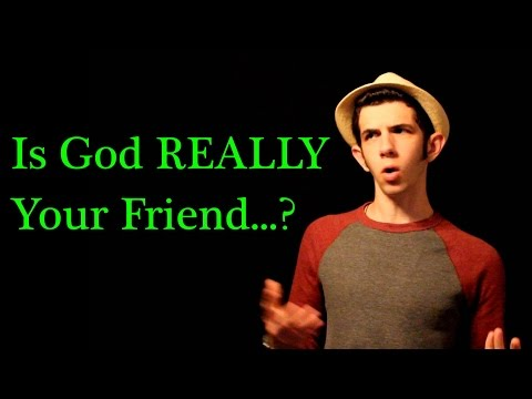 Is God REALLY Your Friend...?