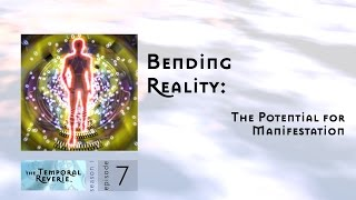 Bending Reality: The Potential for Manifestation (season 1 episode 7)