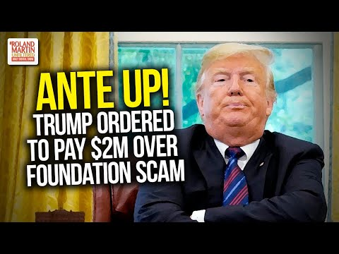 Ante Up! Donald Trump Ordered To Pay $2 million Over Trump Foundation Scam