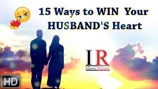 Download Video 15 Ways to Win Your Husband's Heart, Husband & Wife Best Relationship, Islamic Releases MP3 3GP MP4