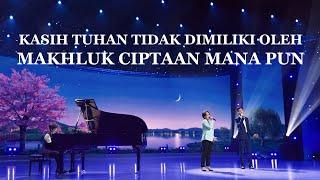 Lagu Pujian Penyembahan 2020 - Kasih Tuhan Tidak Dimiliki oleh Makhluk Ciptaan Mana pun