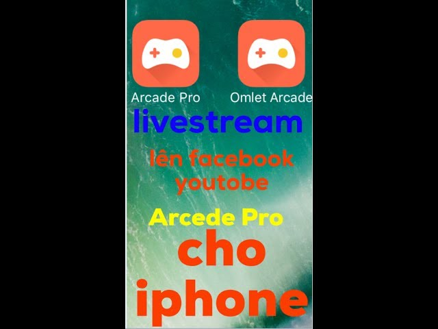 Hướng Dẫn Livestream lên Facebook và youtube Trên iphone Cách tải Arcede Pro -BM Omega