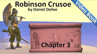 Chapter 03 - The Life and Adventures of Robinson Crusoe by Daniel Defoe - Wrecked On a Desert Isle(, 2011-06-30T02:10:00.000Z)