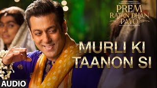 Murli Ki Taanon Si Full Song (Audio)   Prem Ratan Dhan Payo   Salman Khan, Sonam Kapoor