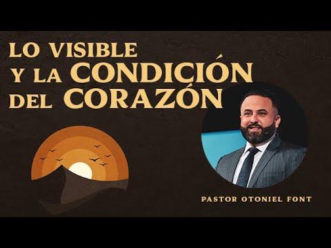 Pastor Otoniel Font - Lo Visible y la Condición del Corazón