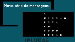 Culto Público - A missão está em todo lugar - Rev. Manoel Delgado
