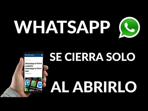 WhatsApp se Cierra Solo al Abrirlo